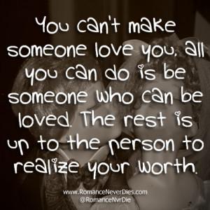 You Can't Make Someone Love You, All You Can Do Is Be Someone Who ...