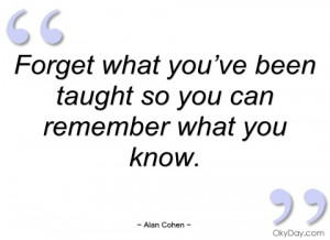 forget what you've been taught so you can alan cohen