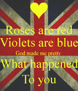 roses-are-red-violets-are-blue-god-made-me-pretty-what-happened-to-you ...