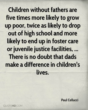Paul Cellucci - Children without fathers are five times more likely to ...