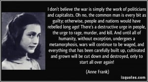 don't believe the war is simply the work of politicians and ...