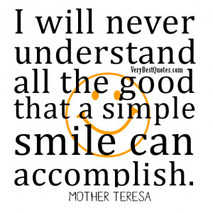 ... will never understand all the good (Mother Teresa Quotes About Smiles