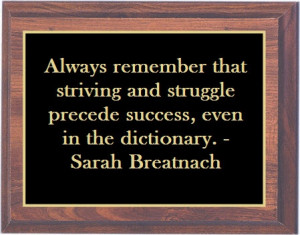 ... that striving and struggle precede success, even in the dictionary