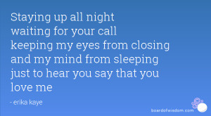 Staying up all night waiting for your call keeping my eyes from ...