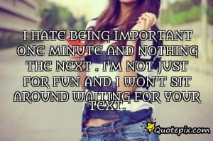 Hate Being Important One Minute And Nothing The ..