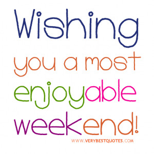 wishes to friends, Wishing you a most enjoyable weekend