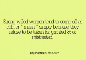 "Strong willed women tend to come off as cold or ""mean"" simply ..."