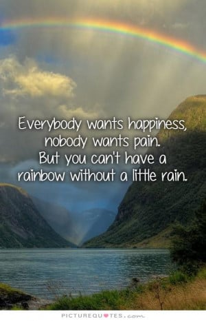 Everybody Wants Happiness Nobody Wants Pain But You Can't Have A ...