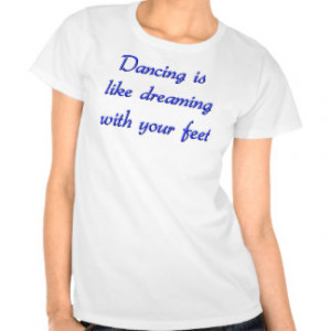Dance Quotes Shirts