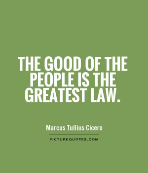 The good of the people is the greatest law Picture Quote #1