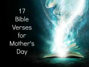Motherly Love Quotes Bible: 17 Mothers Day Bible Verses From Scripture ...