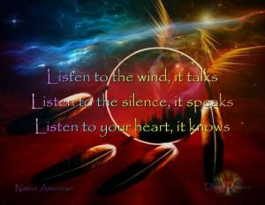 Listen to the wind, it talks * Listen to the silence, it speaks ...
