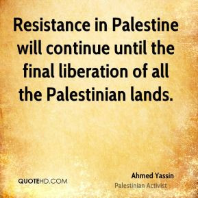Ahmed Yassin - Resistance in Palestine will continue until the final ...