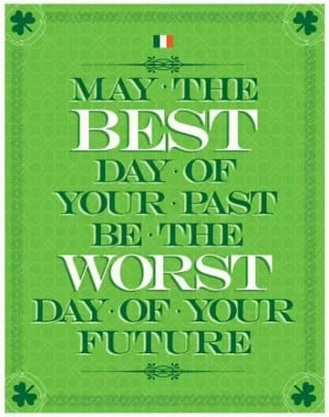 May the best day of your past be the worst day of your future