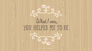 Mother's Day Quotes: What I am, you helped me to be. #Hallmark # ...