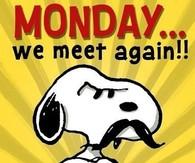 Monday...We meet again!!!