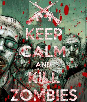 Keep Calm, Kill Zombies by KawaiiSwwagg
