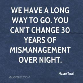 We have a long way to go You can 39 t change 30 years of mismanagement