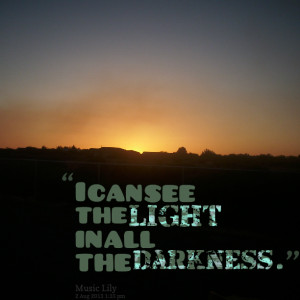 Quotes Picture: i can see the light in all the darkness