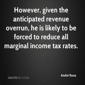 ... , he is likely to be forced to reduce all marginal income tax rates
