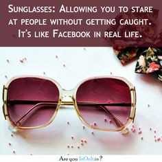 you don't know how true this is! #sunglasses #facebook #reallife More