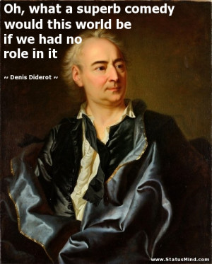 ... be if we had no role in it - Denis Diderot Quotes - StatusMind.com