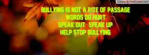 Bullying is Not a rite of passageWords DO HurtSPEAK OUT - SPEAK UP ...