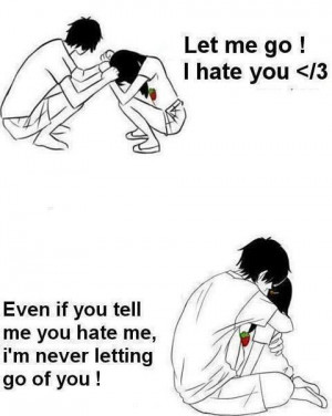 Let Me Go I Hate You Even If you Tell Me You Hate Me I am Never ...