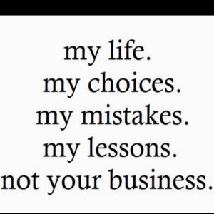 My life is not your business...