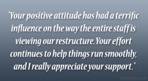 Your positive attitude has had a terrific influence on the way the ...