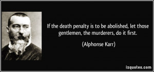 If the death penalty is to be abolished, let those gentlemen, the ...
