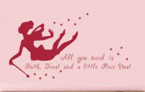 Fairy Quote All You Need is Faith Trust and a little Pixie Dust Girls ...