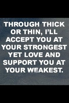 accepted you at your weakest♥ More