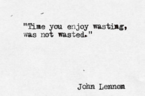time quote john lennon wasting life meaning
