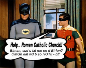 In the words of the immortal Saint Robin...