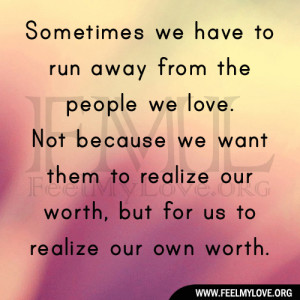 Want To Run Away Quotes Sometimes we have to run away