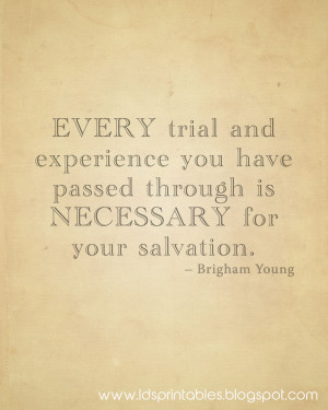 How have your trials helped you on your path to salvation?
