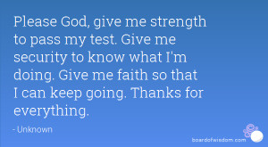 Please God, give me strength to pass my test. Give me security to know ...