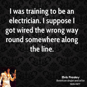 was training to be an electrician. I suppose I got wired the wrong ...