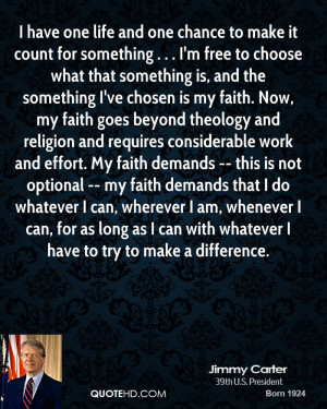 have one life and one chance to make it count for something . . . I ...