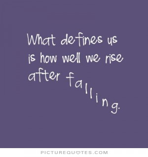What defines us is how well we rise after falling Picture Quote #1
