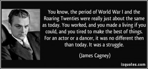 You know, the period of World War I and the Roaring Twenties were ...