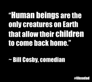 This dad related quote comes from legendary comedian Bill Cosby.