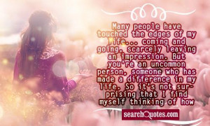 But you're an uncommon person, someone who has made a difference in my ...