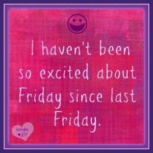 Happy for friday quote via facebook.com/IncredibleJoy