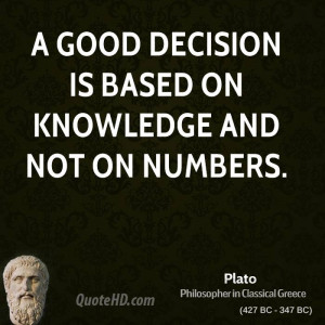 good decision is based on knowledge and not on numbers.