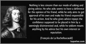 Nothing is less sincere than our mode of asking and giving advice. He ...