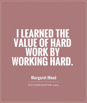 learned the value of hard work by working hard. Picture Quote #1