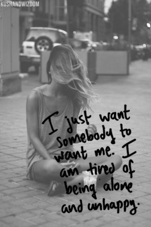 tired of being alone and unhappy.
