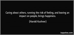 ... , and leaving an impact on people, brings happiness. - Harold Kushner